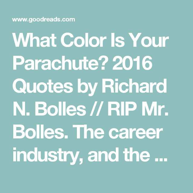 What Color Is Your Parachute 2016 Quotes By Richard N Bolles Rip Mr Bolles The Career Industry And The World Lost A Great Man 2016 Quotes Quotes Career