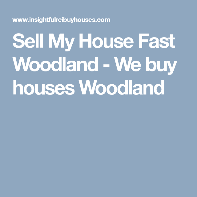 Sell My House Fast Woodland 1 Cash Home Buyer Sell My House
