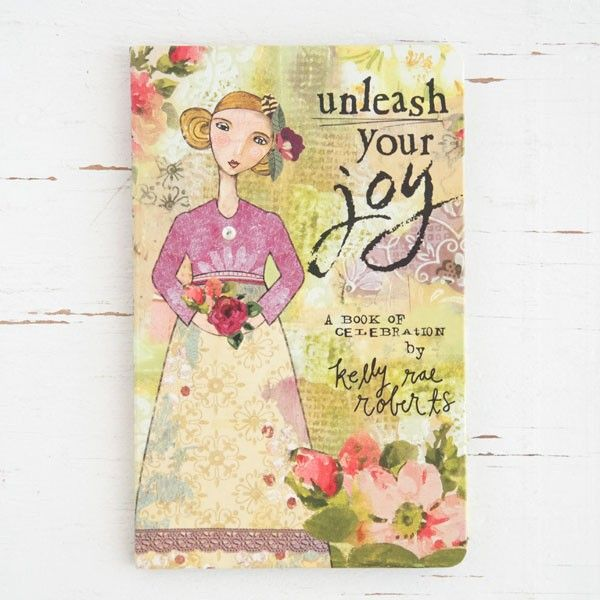 Kelly Rae Roberts — Unleash Your Joy Gift Book - Stampington ...