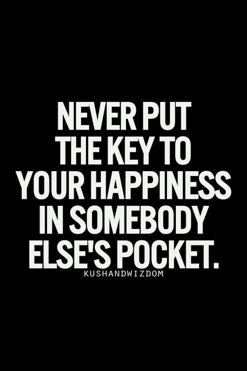 Never give someone the key to your happiness <3