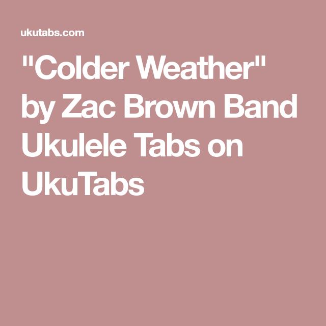 Colder Weather By Zac Brown Band Ukulele Tabs On Ukutabs Ukulele