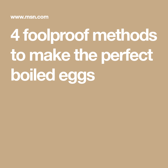 4 foolproof methods to make the perfect boiled eggs