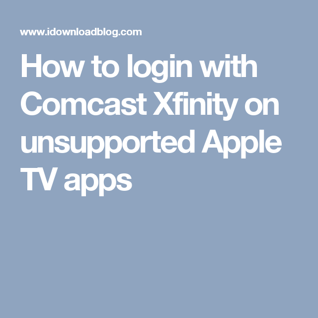 How to login with Comcast Xfinity on unsupported Apple TV