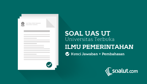 Soal Ujian Ut Universitas Terbuka Ilmu Pemerintahan Disertai Kunci Jawaban Lengkap Untuk Semua Semester Pemerintah Universitas Kunci