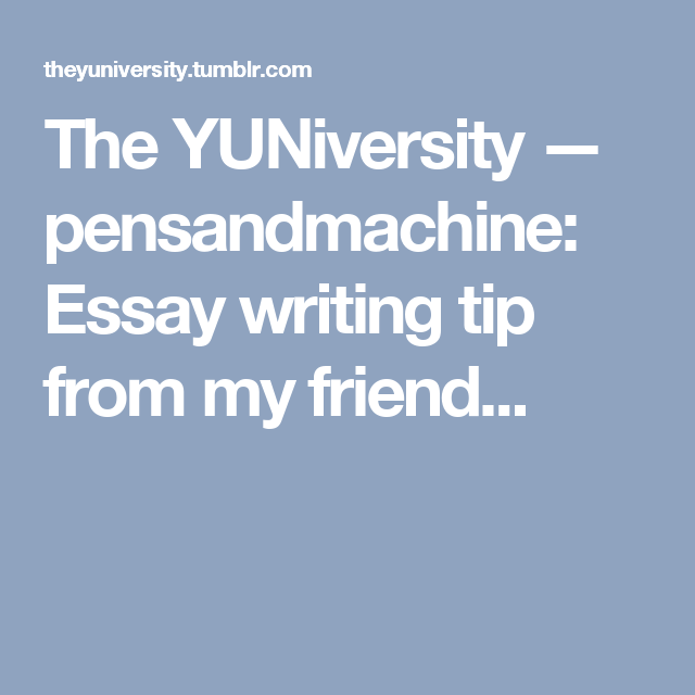 The Yuniversity  Pensandmachine Essay Writing Tip From My Friend  The Yuniversity  Pensandmachine Essay Writing Tip From My Friend Powerpoint Presentations Online also Thesis Statements For Essays  English Model Essays