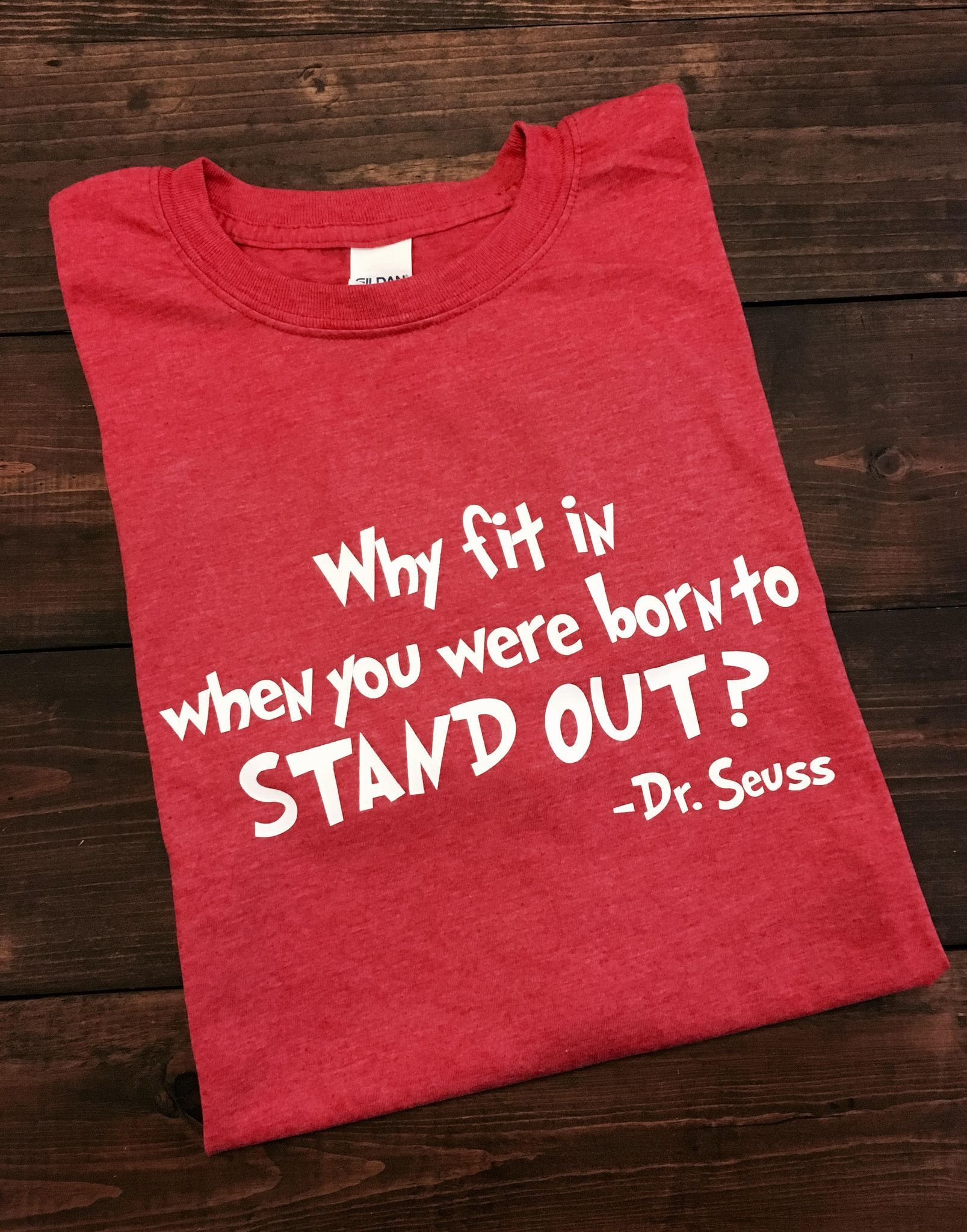 045b85ae7 Dr Seuss Quote~Why Fit In | In The Kid Biz | Dr seuss shirts ...
