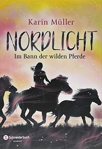Nordlicht Band 02 Im Bann Der Wilden Pferde Im Nordlicht Band Wilden Bucherwurm In 2019 Nordlichter Bucher Und Buch Tipps