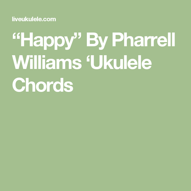 Happy By Pharrell Williams Ukulele Chords Pharrell Williams