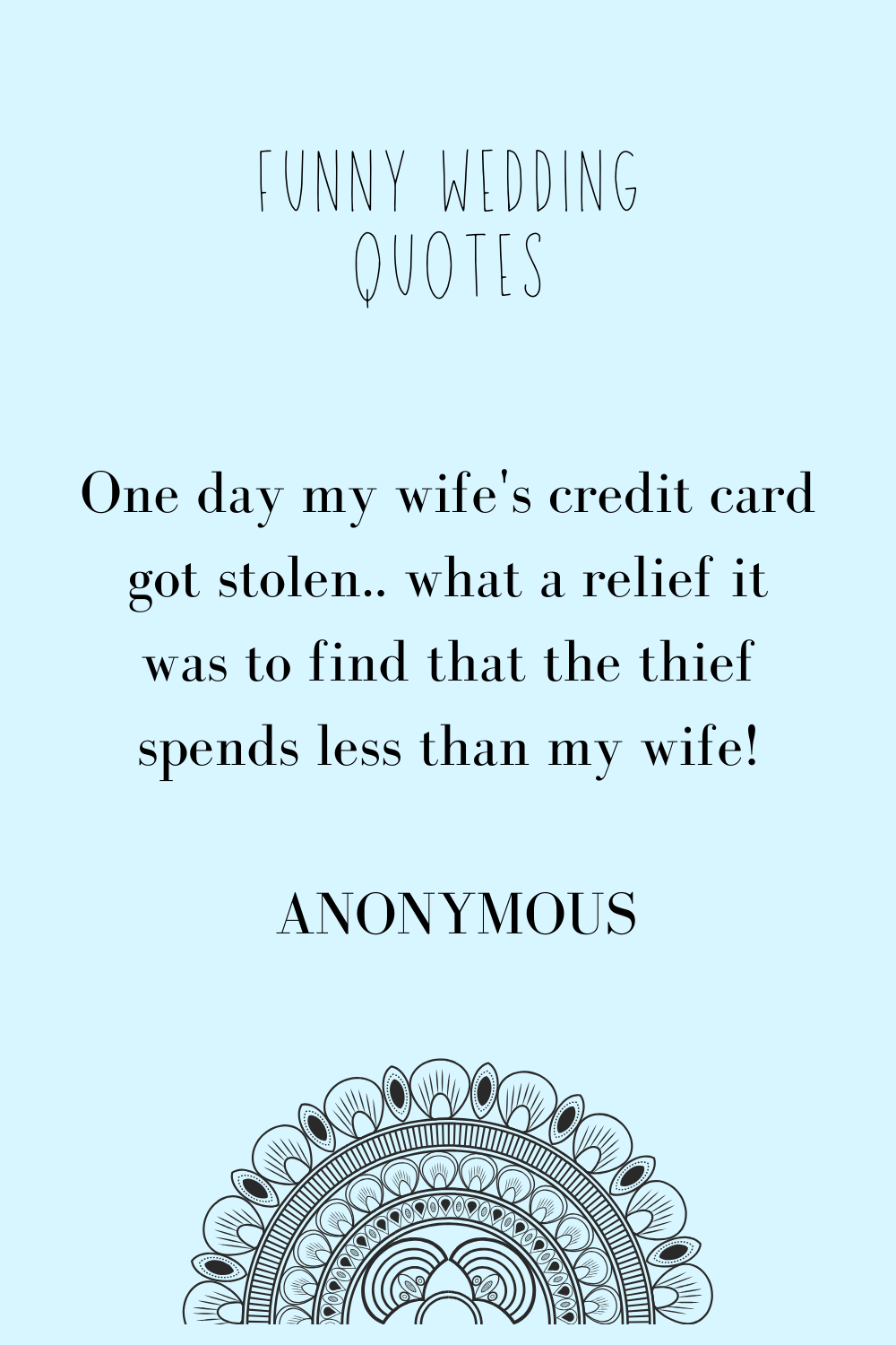 Funny Marriage Quotes That Can Be Used On Signs They Will Be Great Ice Breakers Among Guests In 2020 Marriage Quotes Funny Wedding Quotes Funny Happy Marriage Quotes