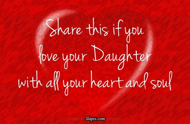 Love My Daughter Quotes Share This If You Love Your Daughter