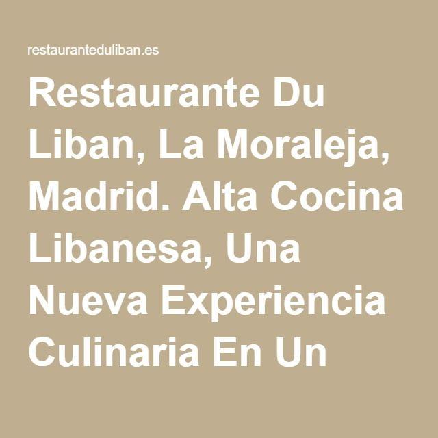 Restaurante Du Liban, La Moraleja, Madrid. Alta Cocina Libanesa, Una Nueva Experiencia Culinaria En Un Espacio Contemporáneo De Ambiente Sofisticado.