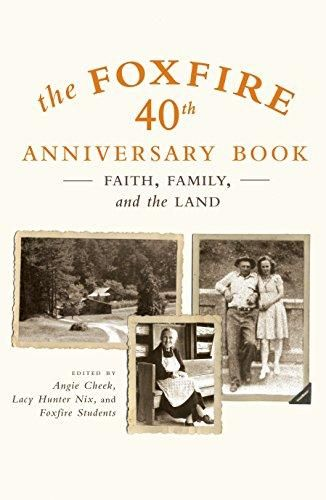 The Foxfire 40th Anniversary Book: Faith, Family, and the Land (Foxfire Series)