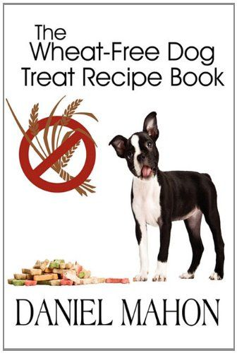 10 easy wheat free dog treat recipes free dogs dog and books 10 easy wheat free dog treat recipes forumfinder Image collections