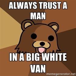 2f50bd8319 Pedobear - Always trust a man in a big white van