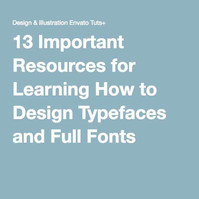 13 Important Resources For Learning How To Design Typefaces And Full Fonts Learn Seo Seo Search Engine Learning