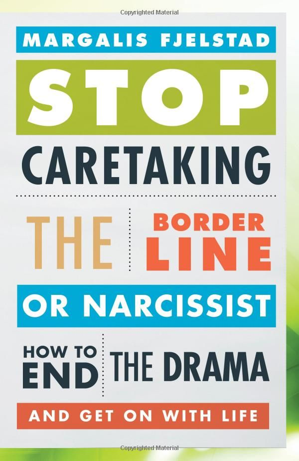 Stop Caretaking the Borderline or Narcissist: How to End the Drama and Get On with Life: Margalis Fjelstad
