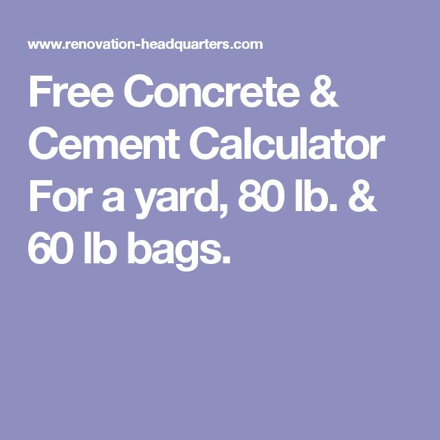 Free Concrete Cement Calculator For A Yard 80 Lb 60 Lb Bags Concrete Cement Concrete Concrete Calculator