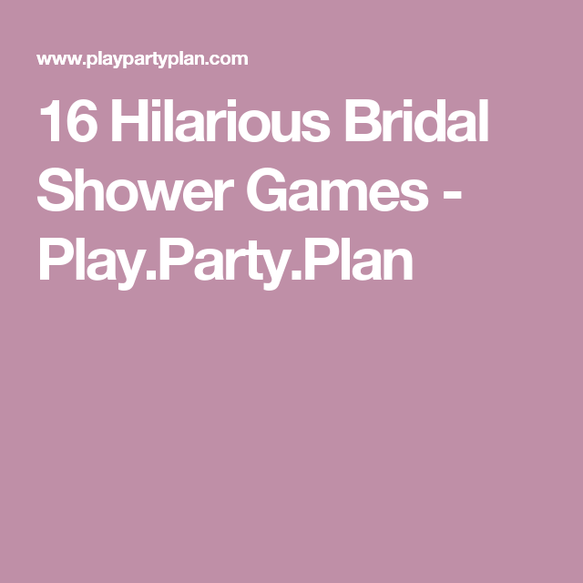 16 hilarious bridal shower games playpartyplan