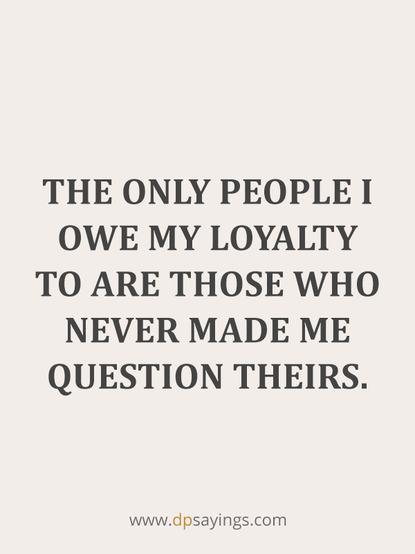 90 Famous Loyalty Quotes And Sayings About Being Loyal Loyalty Quotes Loyal Quotes Unconditional Love Quotes