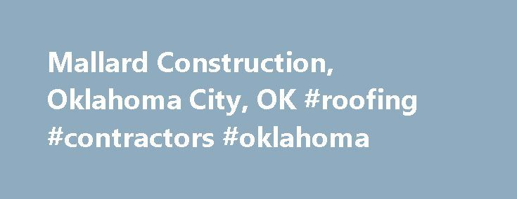Mallard Construction, Oklahoma City, OK #roofing #contractors #oklahoma  Http:/