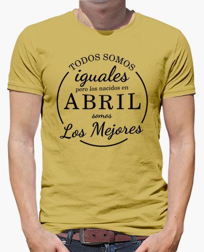 9fab74443c7d8 Camiseta Los nacidos en Abril somos los mejores. Para los cumpleaños de  abril.