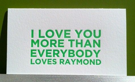 I love you more than everybody loves Raymond Funny