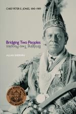 Bridging Two Peoples: Chief Peter E. Jones, 1843–1909 Allan Sherwin  Indigenous Studies Series  Winner of the 2012 Joseph Brant Award (Ontario Historical Society) #wlupress #bookawards