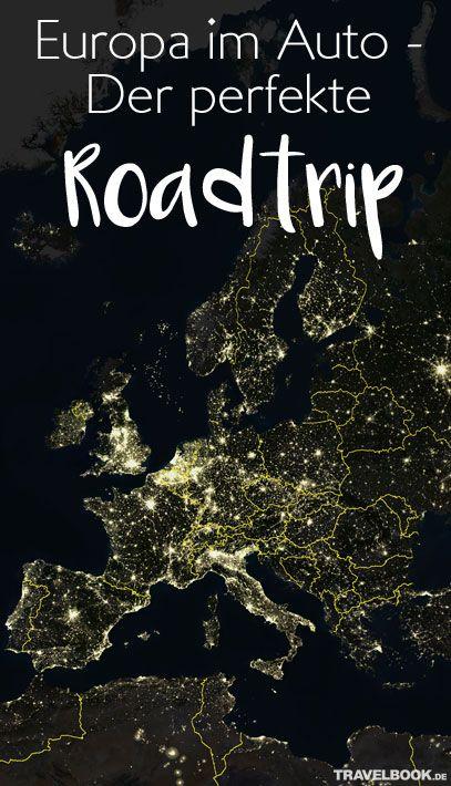 Europa Im Auto Das Ist Der Perfekte Roadtrip Reisen Europa
