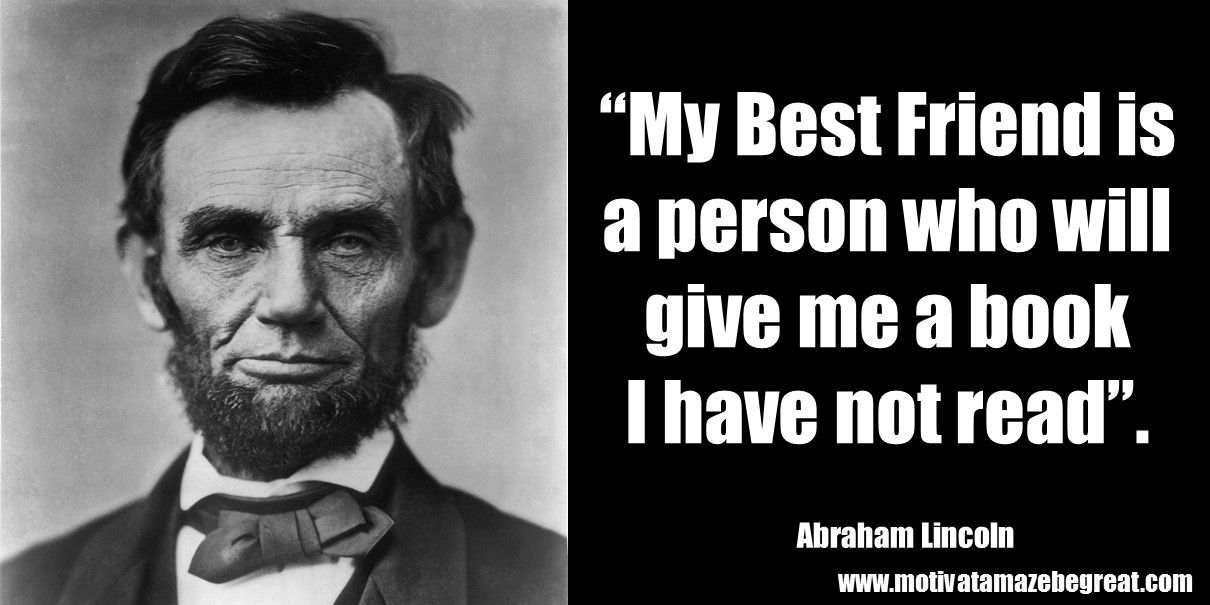 25 Abraham Lincoln Inspirational Quotes To Be A Great Leader Quotes By Famous People Historical Quotes Best Friend Quotes