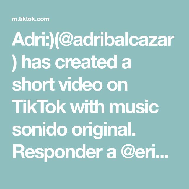 Adri Adribalcazar Has Created A Short Video On Tiktok With Music Sonido Original Responder A Erickcc1 Exchangeyear Exchangestudent Ecuador Canada In