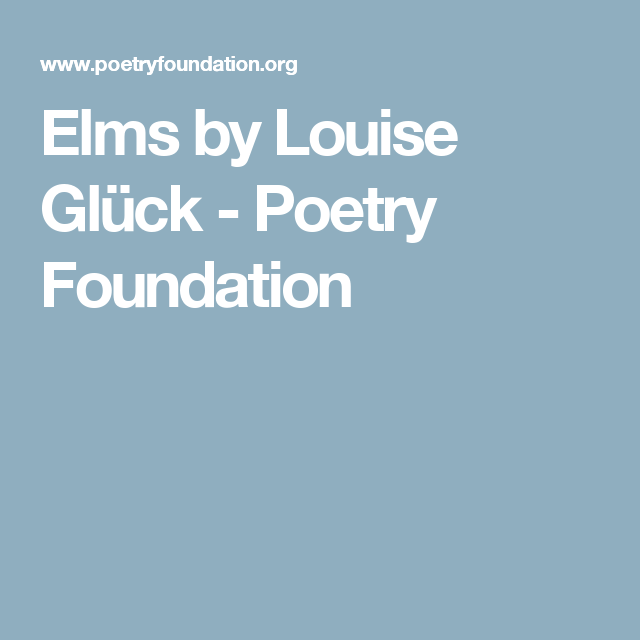 Elms by Louise Glück - Poetry Foundation