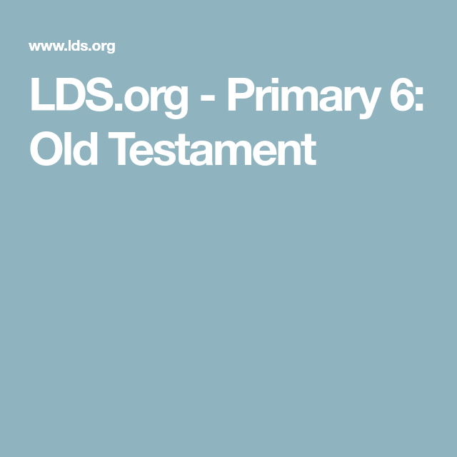 Ldsorg Primary 6 Old Testament Church Primary Lesson