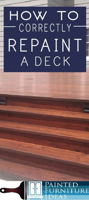 How To Correctly Repaint Your Deck Painted Furniture Ideas Deck Paint Diy Deck Building A Deck