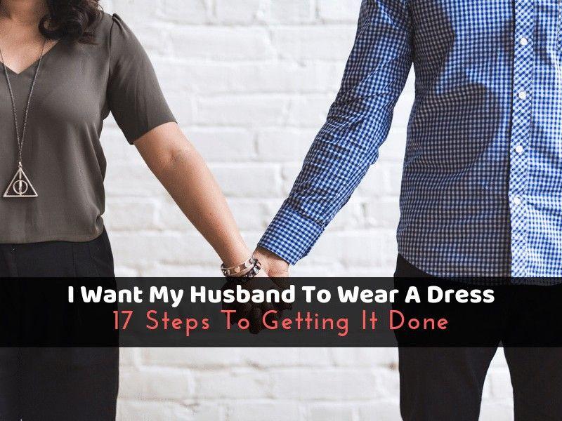 47+ I want my husband to wear a dress info