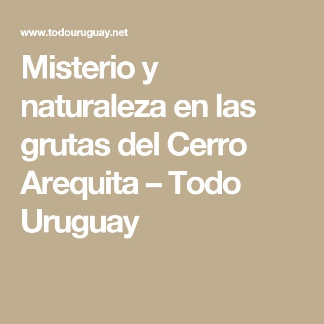 Misterio y naturaleza en las grutas del Cerro Arequita – Todo Uruguay
