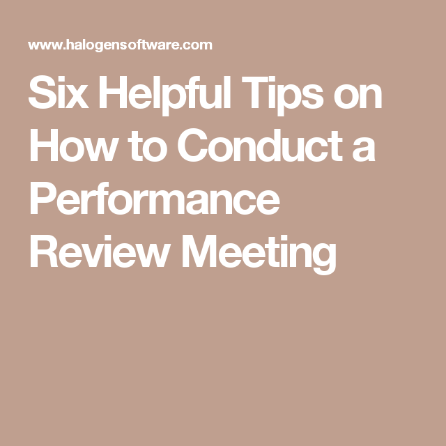 Six Helpful Tips On How To Conduct A Performance Review Meeting