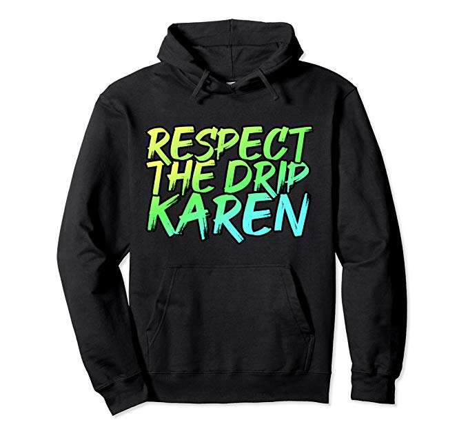Trending Respect The Drip Karen Meme Respect The Drip Karen Funny Meme Pullover Hoodie The Phrase Includes The C Hoodies Pullover Hoodie Hooded Sweatshirt Men