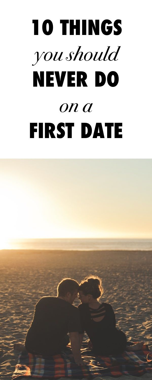 Things you should never do when you first start dating