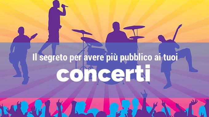 Il segreto per avere più pubblico ai tuoi concerti