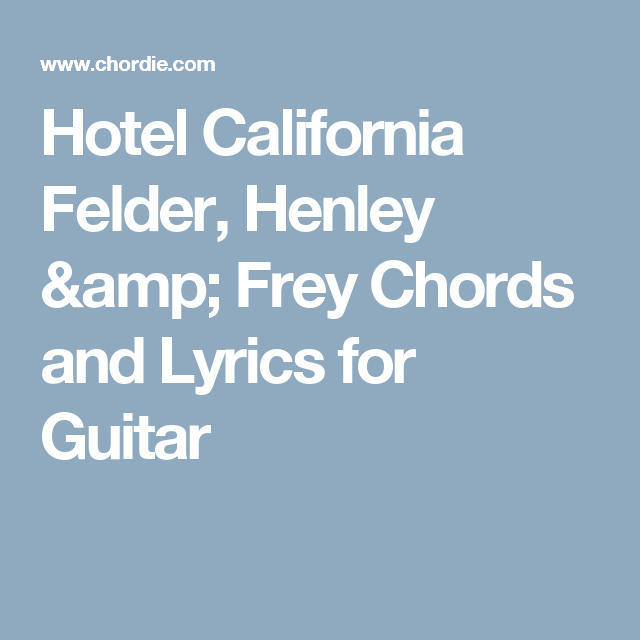 Hotel California Felder, Henley & Frey Chords and Lyrics for Guitar ...