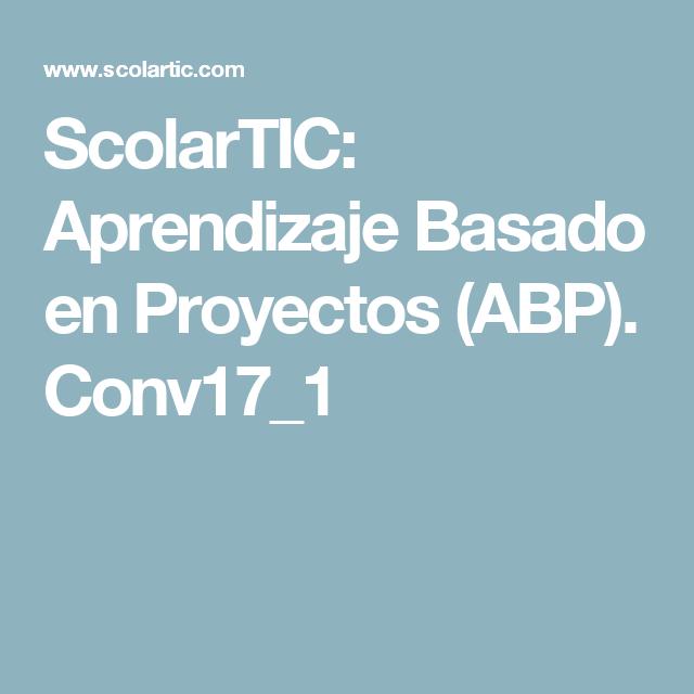 ScolarTIC: Aprendizaje Basado en Proyectos (ABP). Conv17_1
