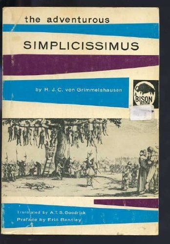 "The Adventurous Simplicissimus by Hans J. Von Grimmelshausen -From $4.96 (with S&H) -----It has  been called the greatest of all German novels, it has a terrible relevance in the America of today, writes Eric Bentley. ""For the Thirty Years' War, which is its subject, was not just any war. It was a war which inflicted death not on individuals only but on cities, on populations, and it was a war in which life went on, between battles, in the 17th century equivalent of ..."