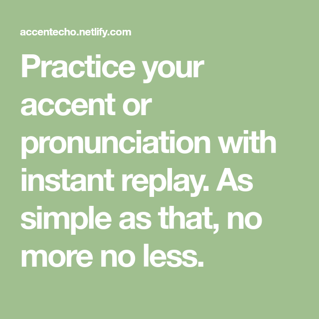 Practice Your Accent Or Pronunciation With Instant Replay As Simple As That No More No Less Pronunciation Vocab Practice