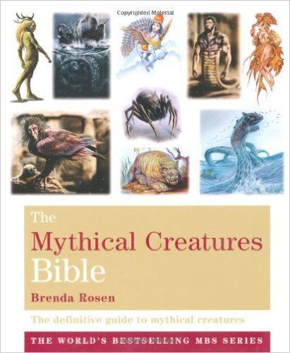 The Mythical Creatures Bible: The Definitive Guide to Beasts and Beings from Mythology and Folklore (The Godsfield...