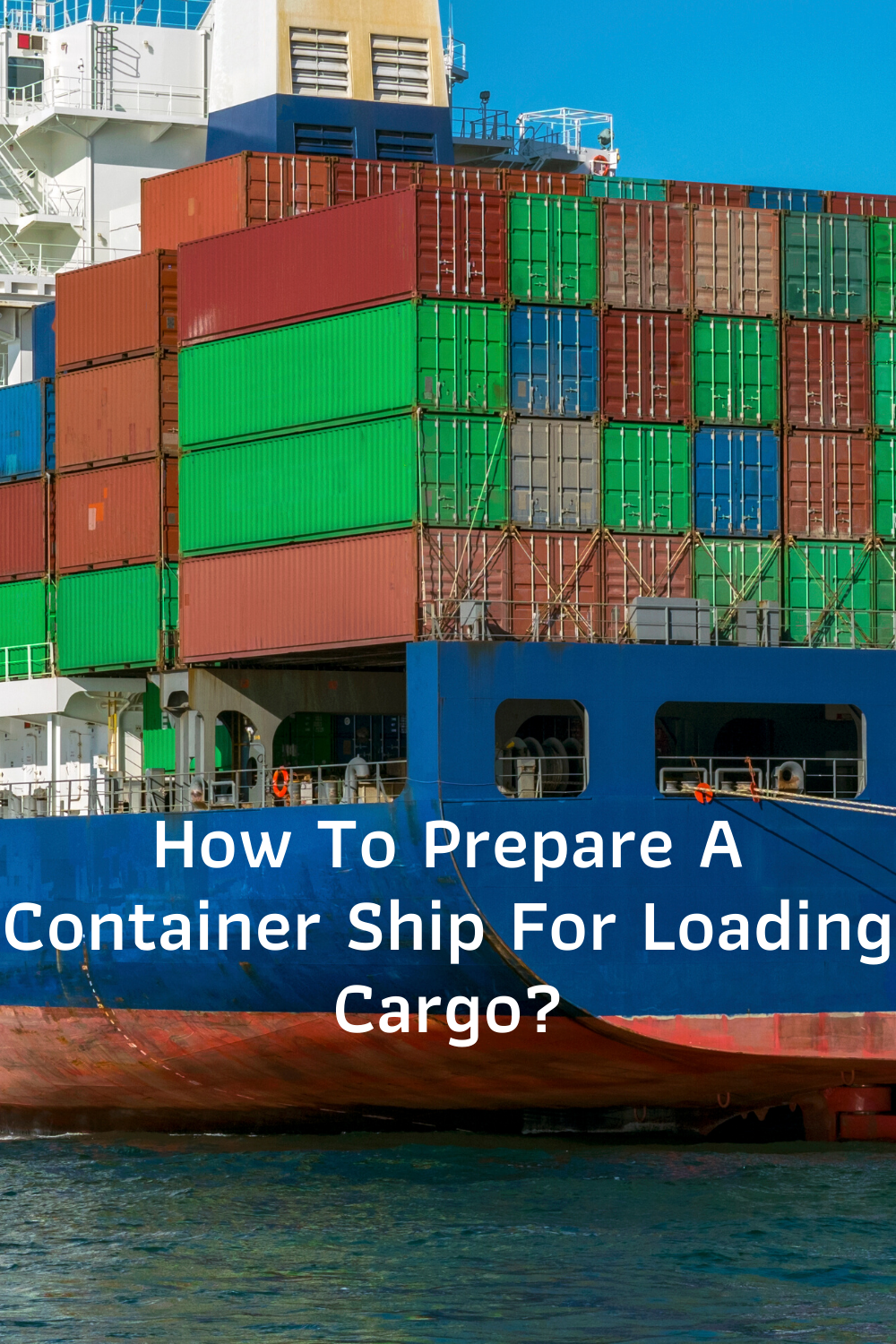 How To Prepare A Container Ship For Loading Cargo Liveaboard Sailboat Cargo Under Decks