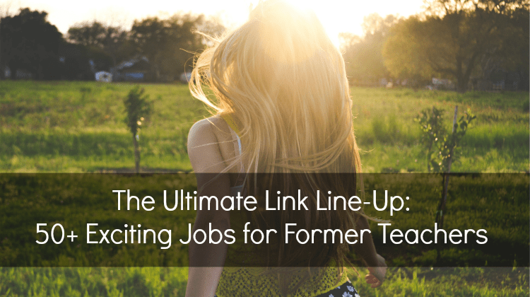 50 Jobs for Former Teachers The Ultimate Link LineUp
