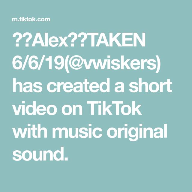 Alex Taken 6 6 19 Vwiskers Has Created A Short Video On Tiktok With Music Original Sound The Originals Music Video