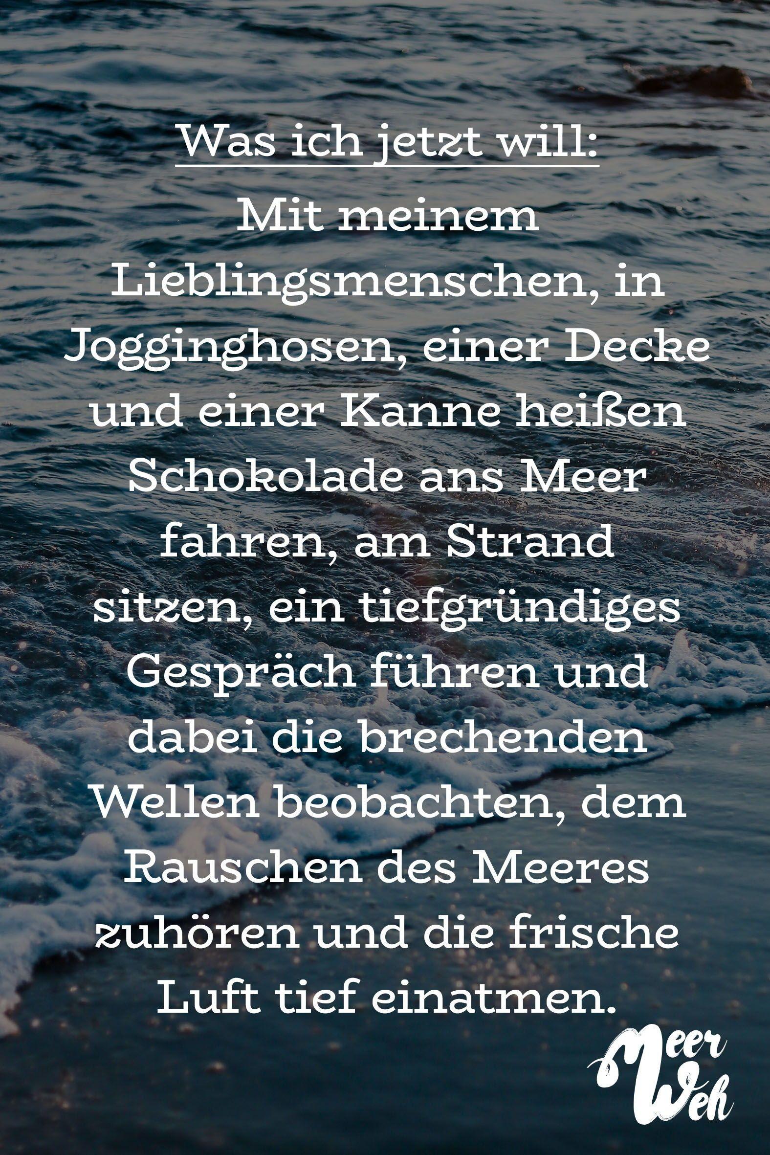 Visual Statements®️ Was ich jetzt will: Mit meinem Lieblingsmenschen, in Jogginghosen, mit einer Decke und einer Kanne heißen Schokolade ans Meer fahren, am Strand sitzen, ein tiefgründiges Gespräch führen und dabei die brechenden Wellen. Sprüche / Zitate / Quotes / Meerweh / reisen / Fernweh / Wanderlust / Abenteuer / Strand / fliegen / Roadtrip / Meer / Sand / Landschaft / Sonnenuntergang / Sonnenaufgang #VisualStatements #Sprüche #Spruch #meerweh