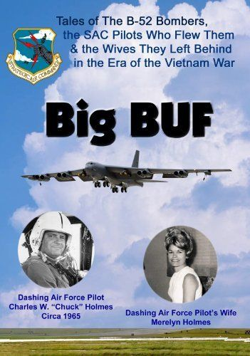 Amazon Com Big Buf Tales Of The B 52 Bombers The Sac Pilots Who Flew Them The Wives They Left At Home In The The B 52 S Air Force Pilot Wife
