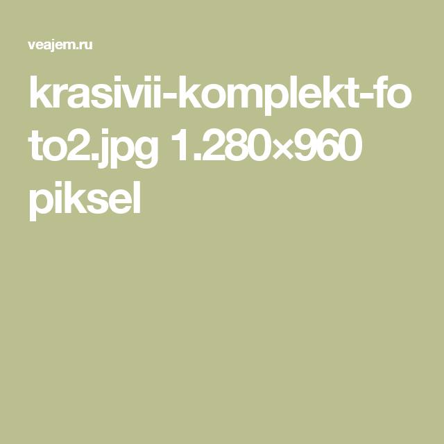 krasivii-komplekt-foto2.jpg 1.280×960 piksel
